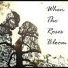 When The Roses Bloom (KT Mulholland & Lieutenatron)
