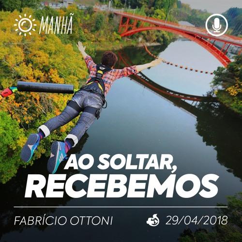 Ao Soltar, Recebemos - Fabrício Ottoni - 29/04/2018 (Manhã)
