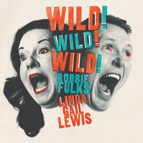 """Wild Wild Wild"" by Robbie Fulks & Linda Gail Lewis"