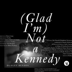 (Glad I'm) Not A Kennedy