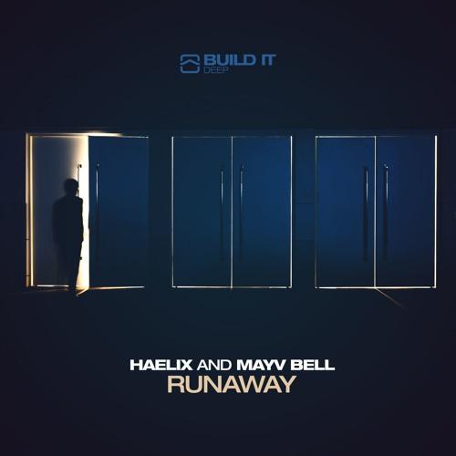 Haelix & Mayv Bell - Runaway (BUILD IT DEEP)