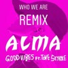 ALMA - GOOD VIBES FT. TOVE STYRKE (WHO WE ARE REMIX)