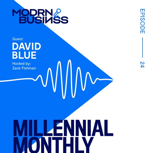 024: #MillennialMonthly with Zack Fishman | Guest David Blue
