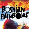 Bosnian Rainbows - Morning Sickness (MDM)