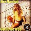 Rick Marshall- Got To Be Free (Original Mix) Available Now!