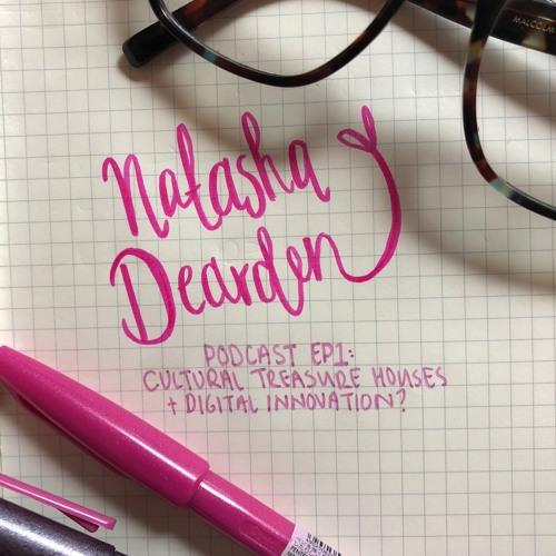 Natasha Dearden Podcast EP1: Cultural Treasure Houses + Digital Innovation?