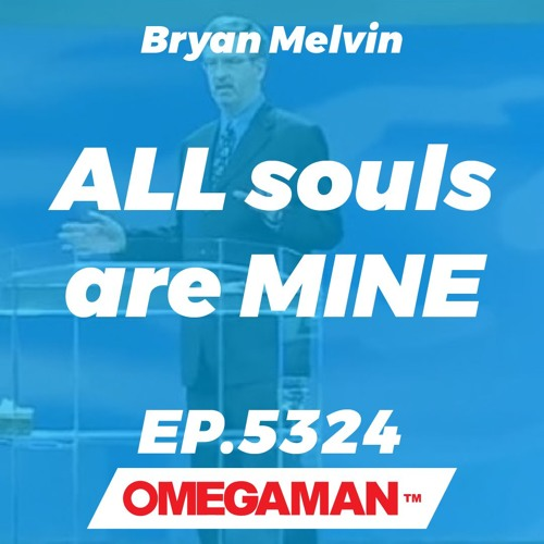 Episode 5324 - ALL souls are MINE - Bryan Melvin