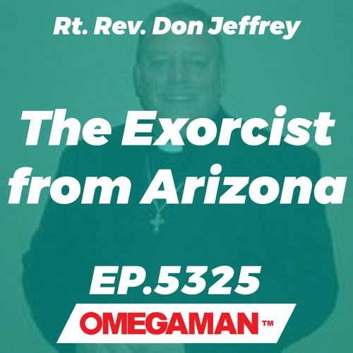 Episode 5325 - The Exorcist from Arizona - Rt. Rev. Don Jeffrey