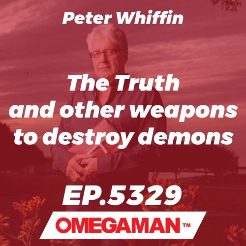 Episode 5329 - The Truth and other weapons to destroy demons - Peter Whiffin