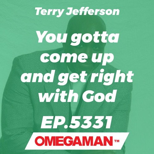 Episode 5331 - You gotta come up and get right with God - Terry Jefferson
