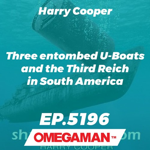 Episode 5196 - Three entombed U-Boats and the Third Reich in South America - Harry Cooper