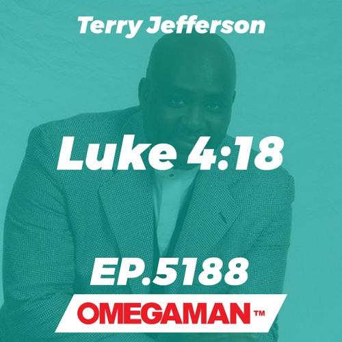 Episode 5188 - Luke 4:18 - Terry Jefferson