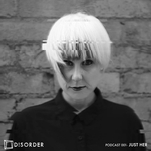 Disorder podcast series 001 - Just Her