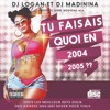 Deejay Madinina Feat Dj Logan Tu Faisais Quoi En 2004 Et 2005