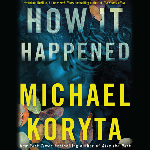HOW IT HAPPENED by Michael Koryta Read by Robert Petkoff and Christine Lakin - Audiobook Excerpt