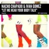 Nacho Chapado & Ivan Gomez - Let Me Hear Your Body Talk (PREVIEW)  (Rel date: 17/07/18)
