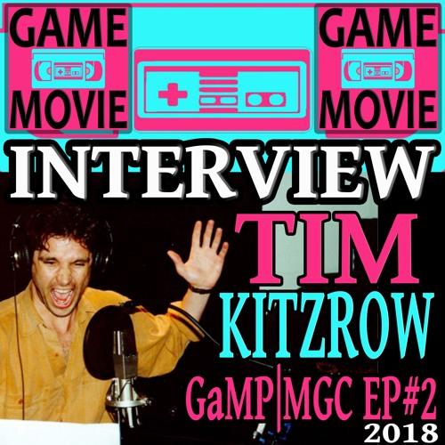 TIM KITZROW INTERVIEW - GaMP   MGC 2018 - EP #2