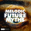 Melodic Future Myths | 1526 Drums, Melodies, Serum & Massive Presets, Kits & More!