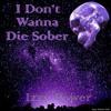 I Don't Wanna Die Sober