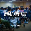 What Are You Listening To?