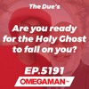 Episode 5191 - Are you ready for the Holy Ghost to fall on you?  The Due's