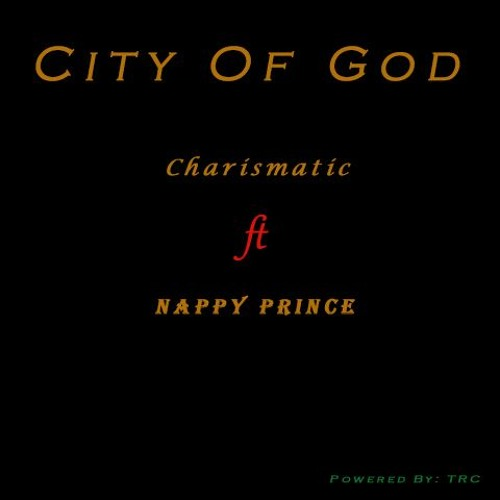 Charismatic - City Of God ft (Nappy Prince)