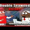 Double Seaweed Deluxe Official music video (Ft. Re