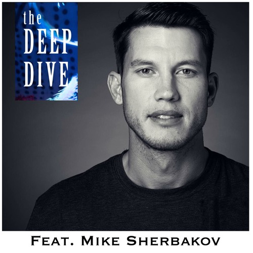 Deep Dive #76 - Mike Sherbakov - Finding The Greatness Within You
