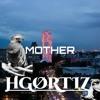 HGØRTIZ - MOTHER [Everybody dies, but not everybody lives]