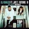 Dj Khaled Ft Future Beyoncè B Top Off Blast Remix Mp3