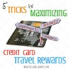 5 Tricks to Maximize Credit Card Travel Rewards