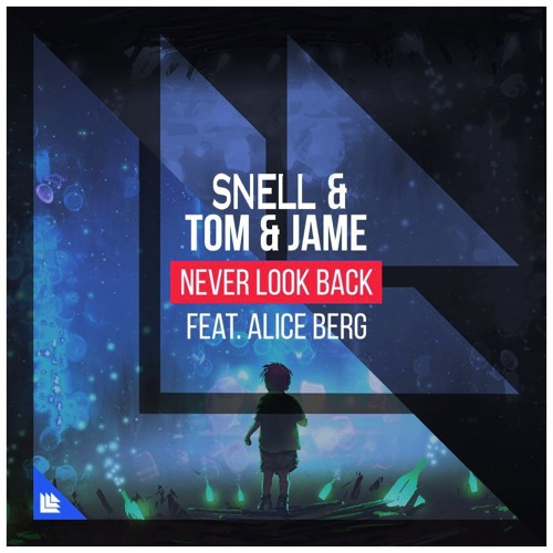 Tom and Jame - Never Look Back (SNELL Remix ft. Alice Berg)