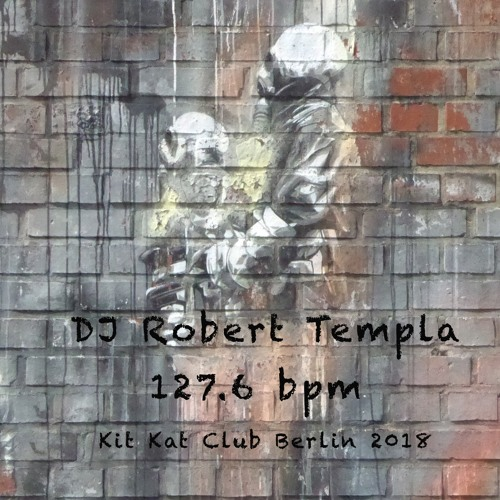 DJ Robert Templa - 127 6 bpm - Kit Kat Club Berlin 2018