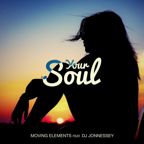 Moving Elements feat. DJ Jonnessey - Your Soul [BUY = FREE DOWNLOAD]