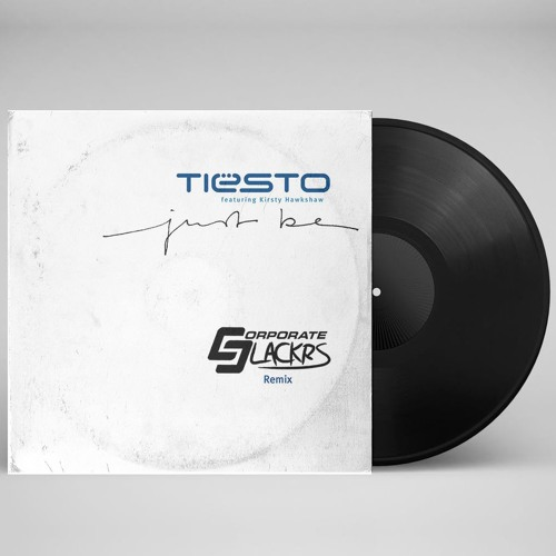 Tiesto - Just Be (Corporate Slackrs Remix)