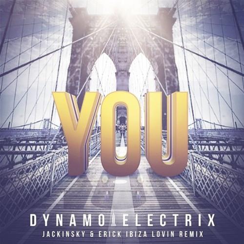DYNAMO ELECTRIX - You (Jackinsky & Erick Ibiza Lovin Remix) NOW AVAILABLE