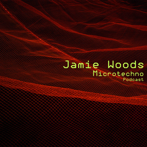 Jamie Woods - Microtechno Podcast
