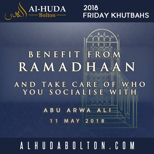 Benefit From Ramadhaan And Take Care Of Who You Socialise With
