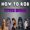 HOW TO ROB TWITCH