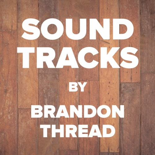 Soundtracks by Brandon Thread