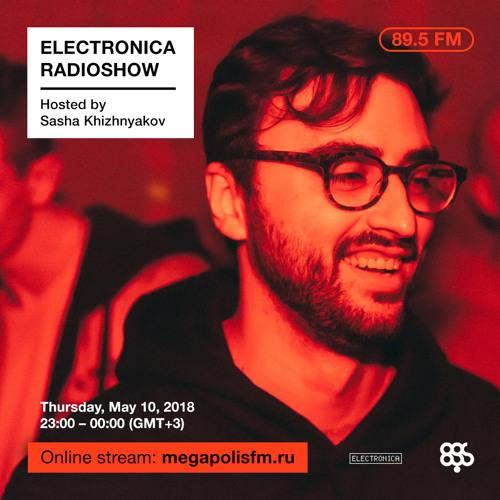 Electronica Radioshow @ Megapolis 89.5 FM – 10.05.2018 w/ Sasha Khizhnyakov