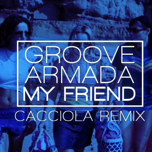 [FREE DL] Groove Armada - My Friend (Cacciola Remix)