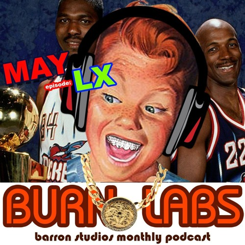 BURN LABS PODCAST - MAY 2018 - LX