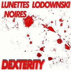 Lunettes Noires & Lodownski - Dexterity (ft. Dexter Nagrom) || Free DL