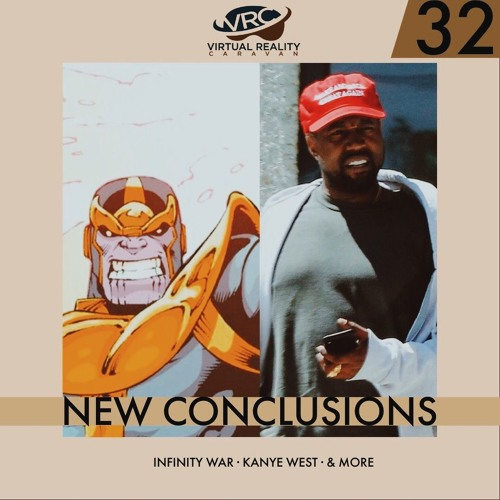 Episode 32 - New Conclusions (Infinity War, Kanye West, & more)