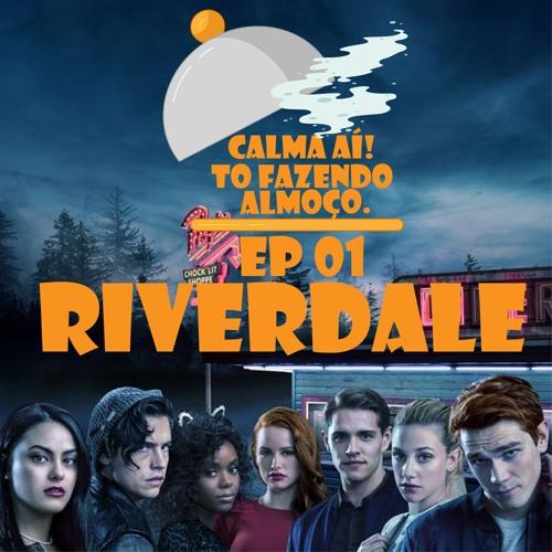 Calma - Ai - To - Fazendo - Almoco - Ep - 01 - Riverdale