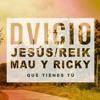 Dvicio, Jesús Reik, Mau Y Ricky - Qué Tienes Tú (Juan López Extended Edit)