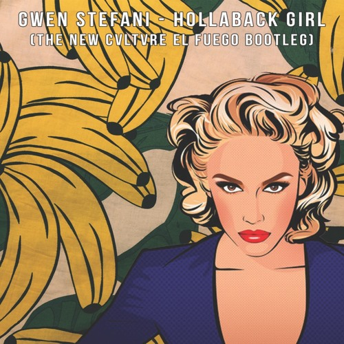 Gwen Stefani Hollaback Girl The New Cvltvre El Fuego Bootleg By The New Cvltvre
