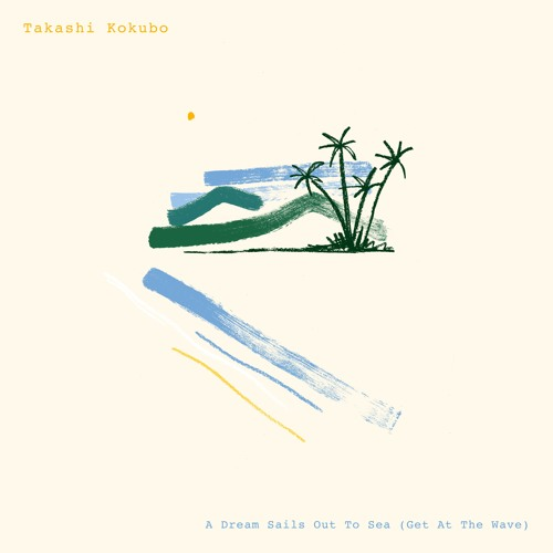 Takashi Kokubo - A Dream Sails Out To Sea (Get At The Wave) CLIPS