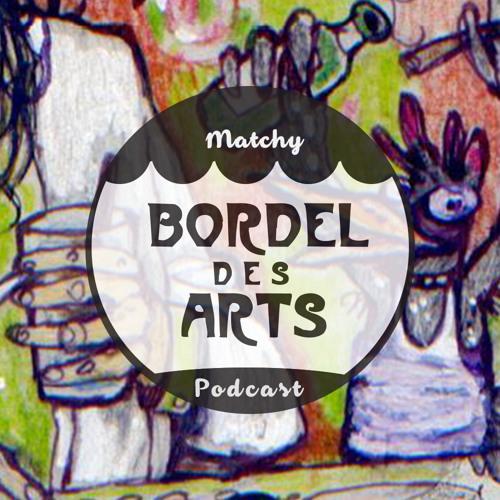 Matchy | Bordel des Arts Podcast #012